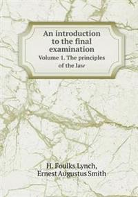 An Introduction to the Final Examination Volume 1. the Principles of the Law