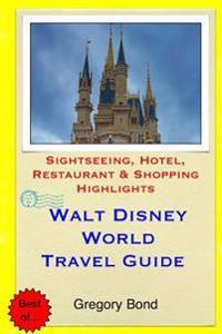 Walt Disney World Travel Guide: Sightseeing, Hotel, Restaurant & Shopping Highlights
