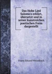 Das Hohe Lied Salomo's Erklart, Ubersetzt Und in Seiner Kunstreichen Poetischen Form Dargestellt