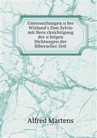Untersuchungen U Ber Wieland's Don Sylvio Mit Beru Cksichtigung Der U Brigen Dichtungen Der Biberacher Zeit