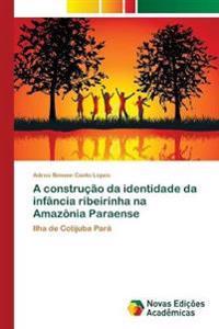 A Construcao Da Identidade Da Infancia Ribeirinha Na Amazonia Paraense