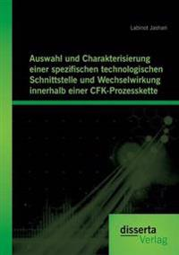 Auswahl Und Charakterisierung Einer Spezifischen Technologischen Schnittstelle Und Wechselwirkung Innerhalb Einer Cfk-Prozesskette