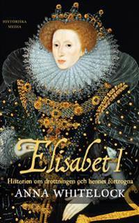 Elisabet I : historien om drottningen och hennes förtogna