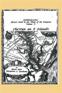 Gullah/Geechee: Africa's Seeds in the Winds of the Diaspora Volume V-Chastun and E Islandts