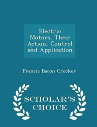 Electric Motors, Their Action, Control and Application - Scholar's Choice Edition