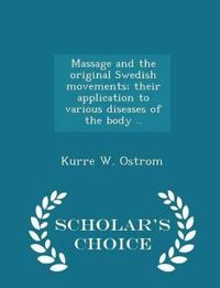Massage and the Original Swedish Movements; Their Application to Various Diseases of the Body .. - Scholar's Choice Edition