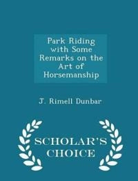Park Riding with Some Remarks on the Art of Horsemanship - Scholar's Choice Edition