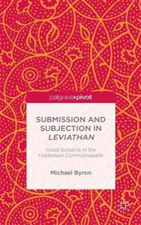 Submission and Subjection in Leviathan: Good Subjects in the Hobbesian Commonwealth