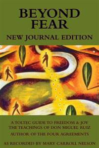 Beyond Fear: A Toltec Guide to Freedom & Joy: The Teachings of Don Miguel Ruiz - Journal Edition
