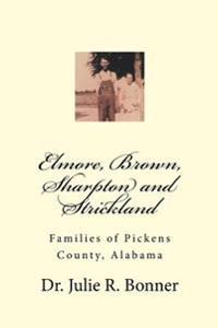 Elmore, Brown, Sharpton and Strickland: Families of Pickens County, Alabama