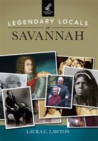 Legendary Locals of Savannah