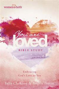 You Are Loved Bible Study: Embracing God's Love for You