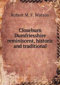 Closeburn Dumfriesshire Reminiscent, Historic and Traditional