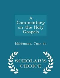 A Commentary on the Holy Gospels - Scholar's Choice Edition