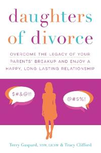 Daughters of Divorce: Overcome the Legacy of Your Parents' Breakup and Enjoy a Happy, Long-Lasting Relationship