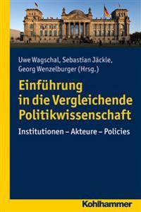 Einfuhrung in Die Vergleichende Politikwissenschaft: Institutionen - Akteure - Policies