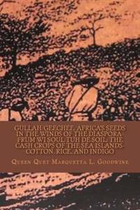 Gullah/Geechee: Africa's Seeds in the Winds of the Diaspora-Frum Wi Soul Tuh de Soil: The Cash Crops of the Sea Islands