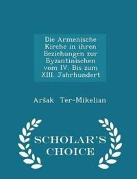 Die Armenische Kirche in Ihren Beziehungen Zur Byzantinischen Vom IV. Bis Zum XIII. Jahrhundert - Scholar's Choice Edition