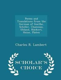 Poems and Translations from the German of Goethe, Schiller, Chamisso, Uhland, Ruckert, Heine, Platen - Scholar's Choice Edition