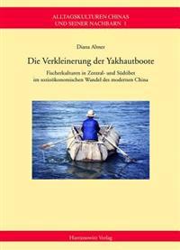 Die Verkleinerung Der Yakhautboote: Fischerkulturen in Zentral- Und Sudtibet Im Soziookonomischen Wandel Des Modernen China
