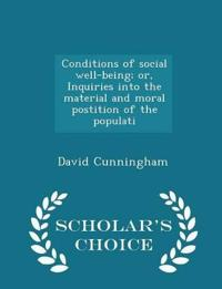 Conditions of Social Well-Being; Or, Inquiries Into the Material and Moral Postition of the Populati - Scholar's Choice Edition