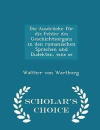 Die Ausdrucke Fur Die Fehler Des Geschichtsorgans in Den Romanischen Sprachen Und Dialekten, Eine Se - Scholar's Choice Edition