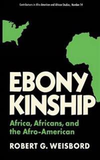 Ebony Kinship; Africa, Africans, and the Afro-American