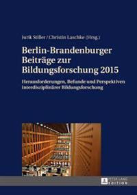 Berlin-Brandenburger Beitraege Zur Bildungsforschung 2015: Herausforderungen, Befunde Und Perspektiven Interdisziplinaerer Bildungsforschung