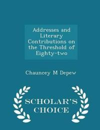 Addresses and Literary Contributions on the Threshold of Eighty-Two - Scholar's Choice Edition