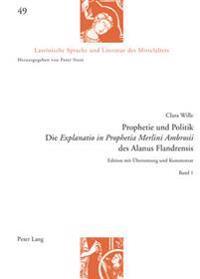 Prophetie Und Politik: Die «Explanatio in Prophetia Merlini Ambrosii» Des Alanus Flandrensis - Edition Mit Uebersetzung Und Kommentar - Band