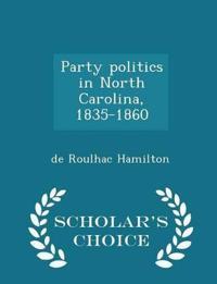 Party Politics in North Carolina, 1835-1860 - Scholar's Choice Edition