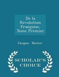 de La Revolution Francoise, Tome Premier - Scholar's Choice Edition