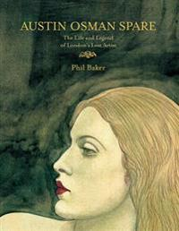 Austin osman spare - the life & legend of londons lost artist