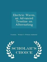 Electric Waves, an Advanced Treatise on Alternating - Scholar's Choice Edition