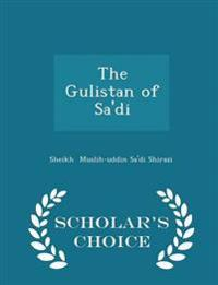 The Gulistan of Sa'di - Scholar's Choice Edition