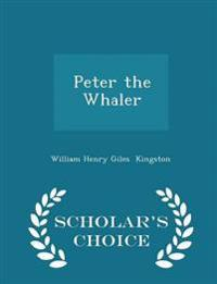 Peter the Whaler - Scholar's Choice Edition