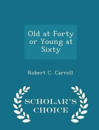 Old at Forty or Young at Sixty - Scholar's Choice Edition