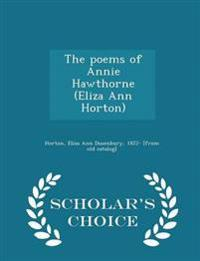 The Poems of Annie Hawthorne (Eliza Ann Horton) - Scholar's Choice Edition