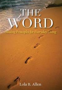 The Word: Guiding Principles for Everyday Living