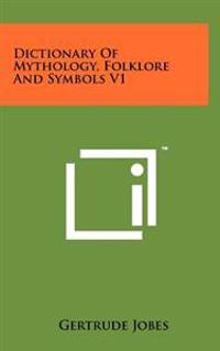Dictionary of Mythology, Folklore and Symbols V1