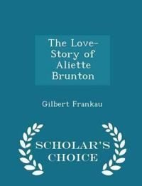 The Love-Story of Aliette Brunton - Scholar's Choice Edition