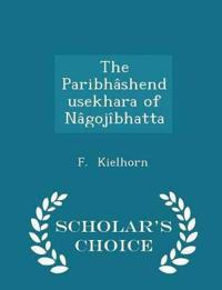 The Paribhashendusekhara of Nagojibhatta - Scholar's Choice Edition