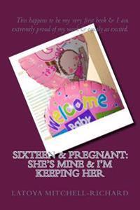 Sixteen & Pregnant: She's Mine & I'm Keeping Her