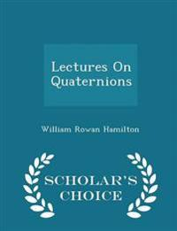 Lectures on Quaternions - Scholar's Choice Edition