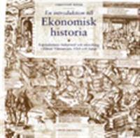 En introduktion till ekonomisk historia - Kapitalismens bakgrund och utveckling i främst Västeuropa, USA och Japan