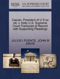 Caputo, President of U S Ex Rel, V. Kelly U.S. Supreme Court Transcript of Record with Supporting Pleadings