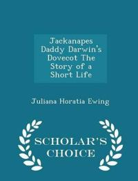 Jackanapes Daddy Darwin's Dovecot the Story of a Short Life - Scholar's Choice Edition