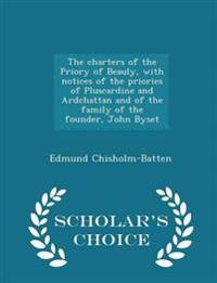 The Charters of the Priory of Beauly, with Notices of the Priories of Pluscardine and Ardchattan and of the Family of the Founder, John Byset - Scholar's Choice Edition