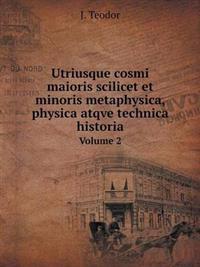 Utriusque Cosmi Maioris Scilicet Et Minoris Metaphysica, Physica Atqve Technica Historia Volume 2