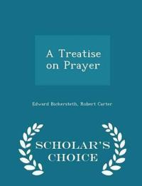 A Treatise on Prayer - Scholar's Choice Edition
